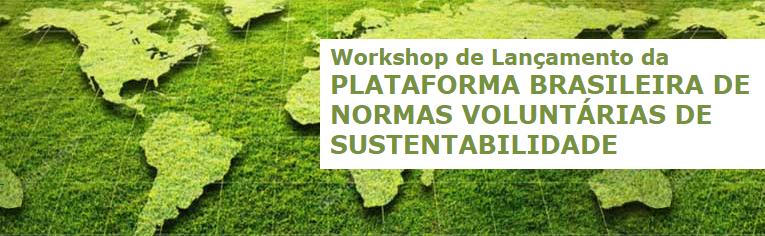 Lançamento: Plataforma Brasileira de Normas Voluntárias de Sustentabilidade