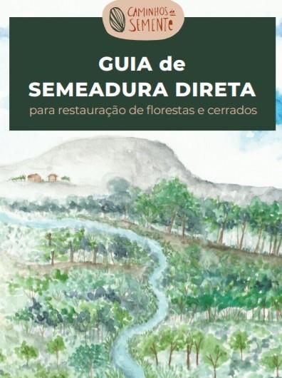 Conheça o Guia de Semeadura Direta para Restauração de Florestas e Cerrados